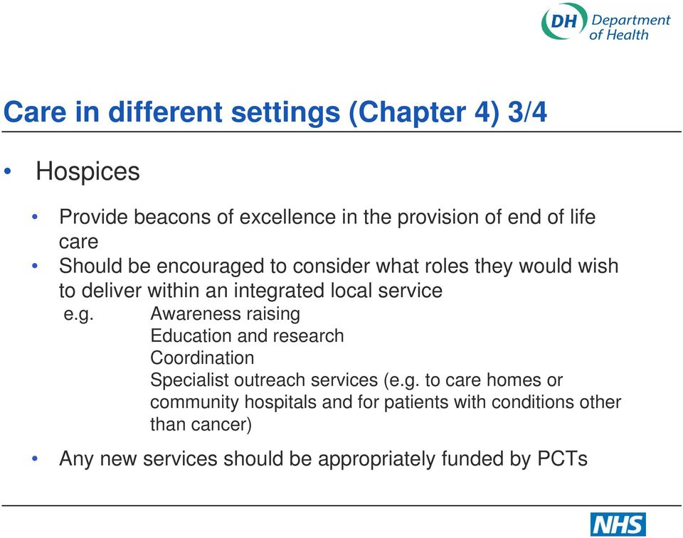 g. to care homes or community hospitals and for patients with conditions other than cancer) Any new services should