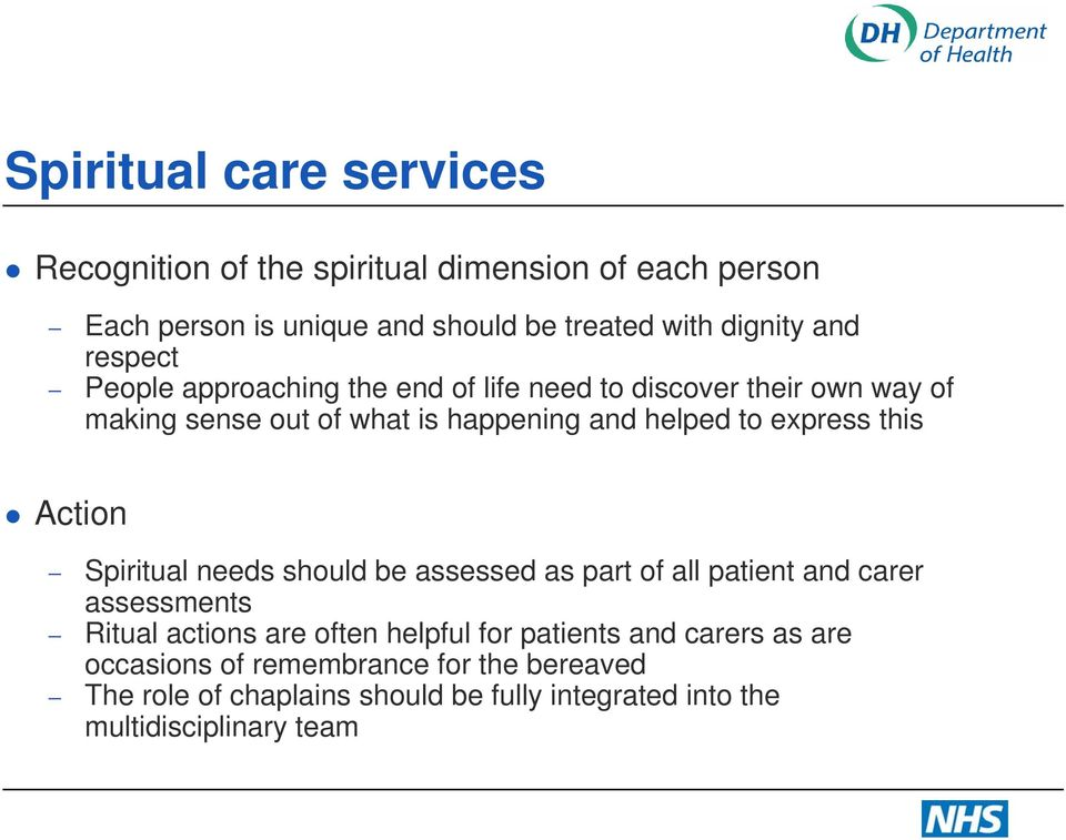 this Action Spiritual needs should be assessed as part of all patient and carer assessments Ritual actions are often helpful for patients