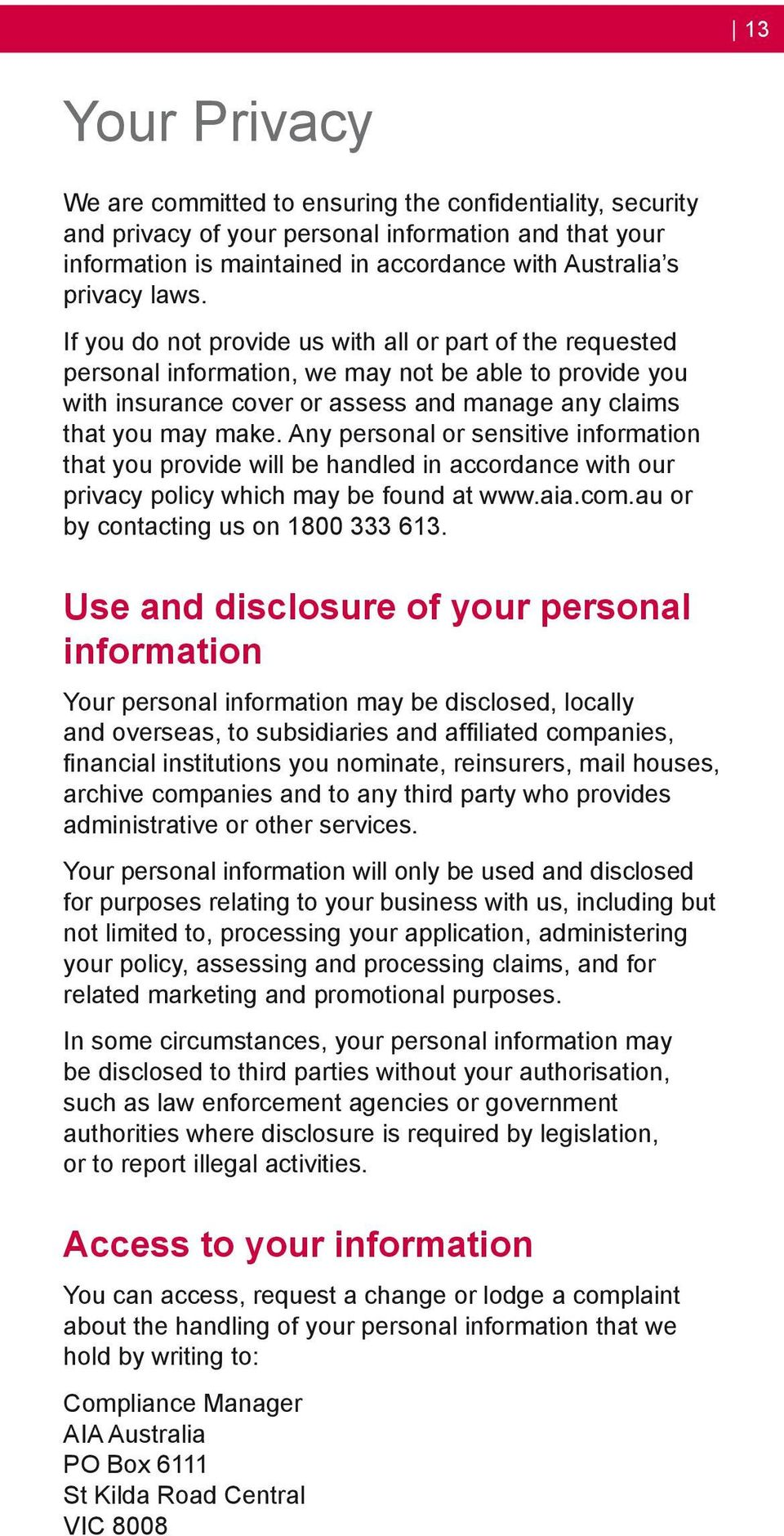 Any personal or sensitive information that you provide will be handled in accordance with our privacy policy which may be found at www.aia.com.au or by contacting us on 1800 333 613.