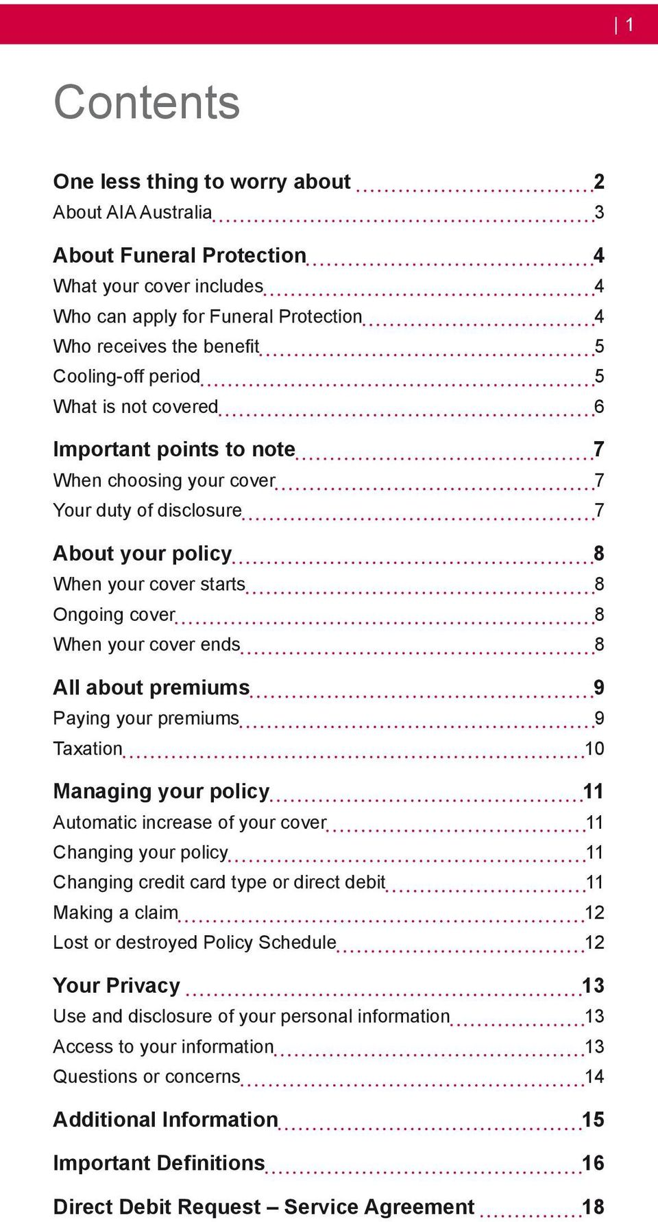 about premiums 9 Paying your premiums 9 Taxation 10 Managing your policy 11 Automatic increase of your cover 11 Changing your policy 11 Changing credit card type or direct debit 11 Making a claim 12