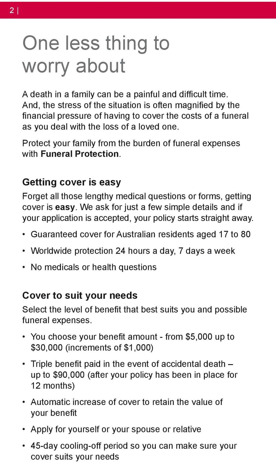 Protect your family from the burden of funeral expenses with Funeral Protection. Getting cover is easy Forget all those lengthy medical questions or forms, getting cover is easy.