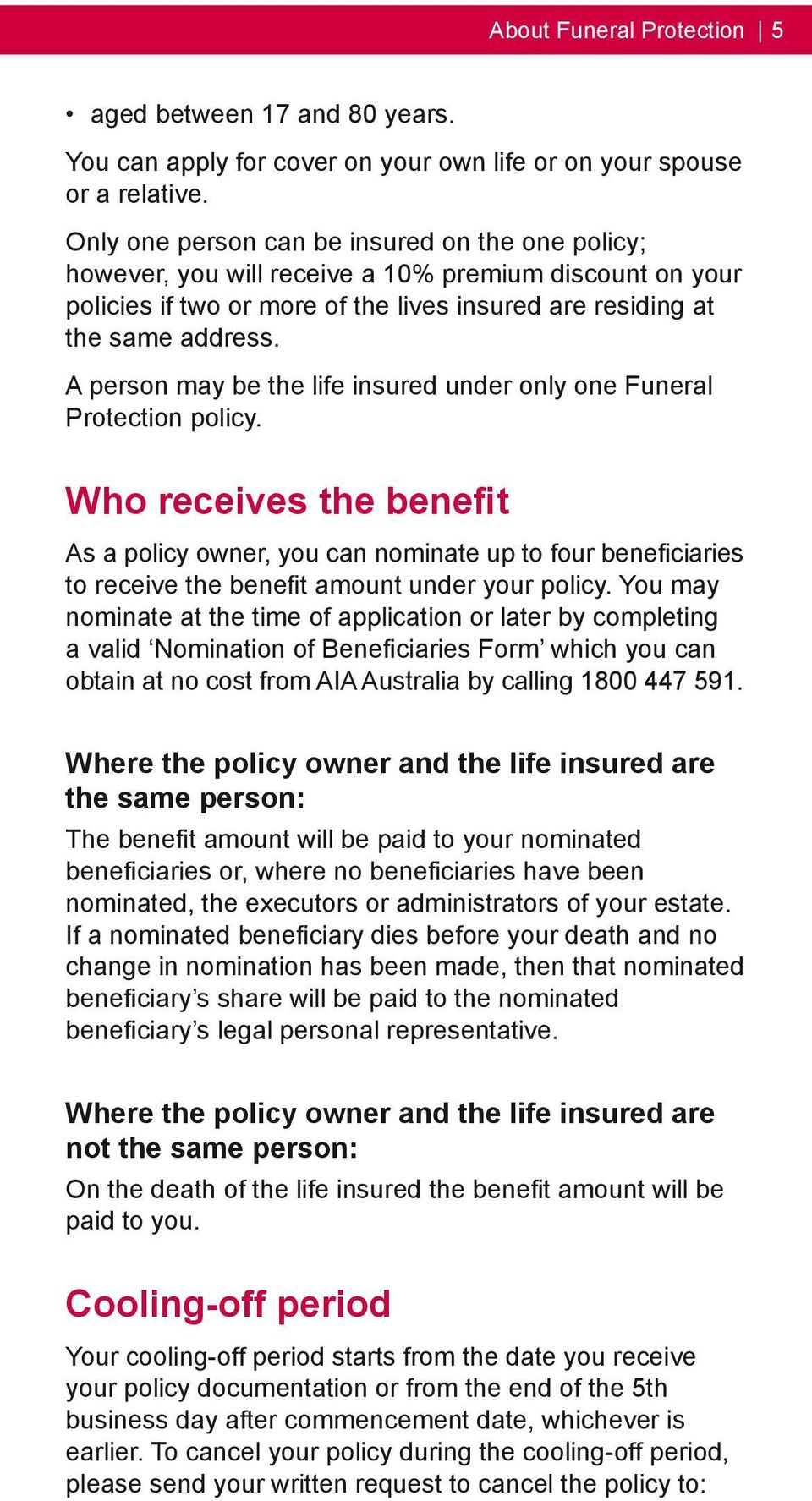 A person may be the life insured under only one Funeral Protection policy.