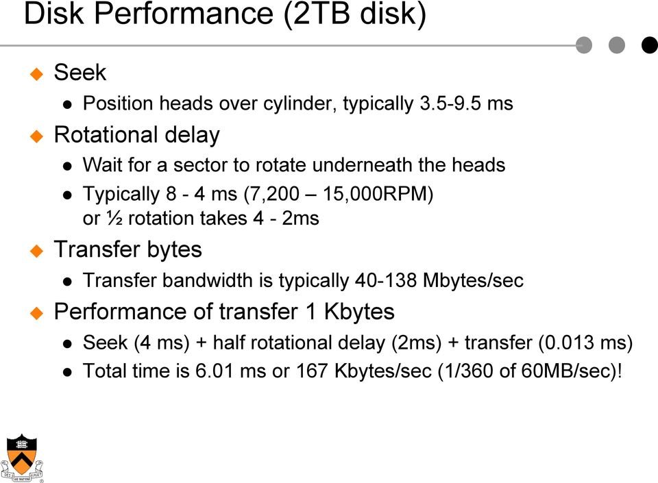 ½ rotation takes 4-2ms Transfer bytes Transfer bandwidth is typically 40-138 Mbytes/sec Performance of