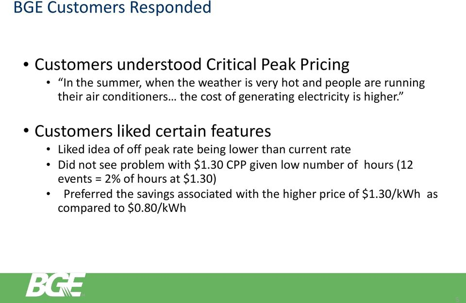 Customers liked certain features Liked idea of off peak rate being lower than current rate Did not see problem with $1.