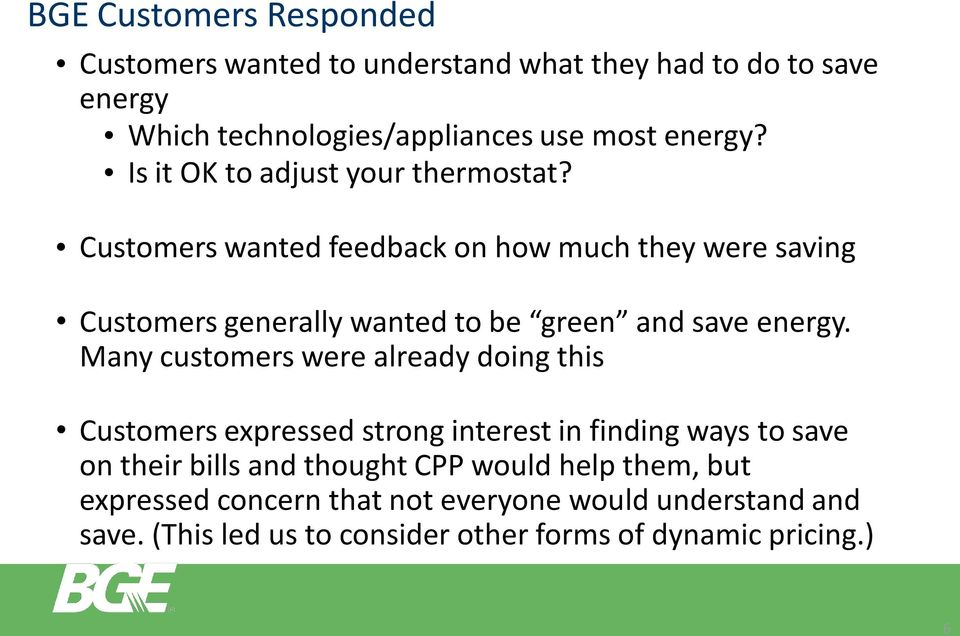 Customers wanted feedback on how much they were saving Customers generally wanted to be green and save energy.