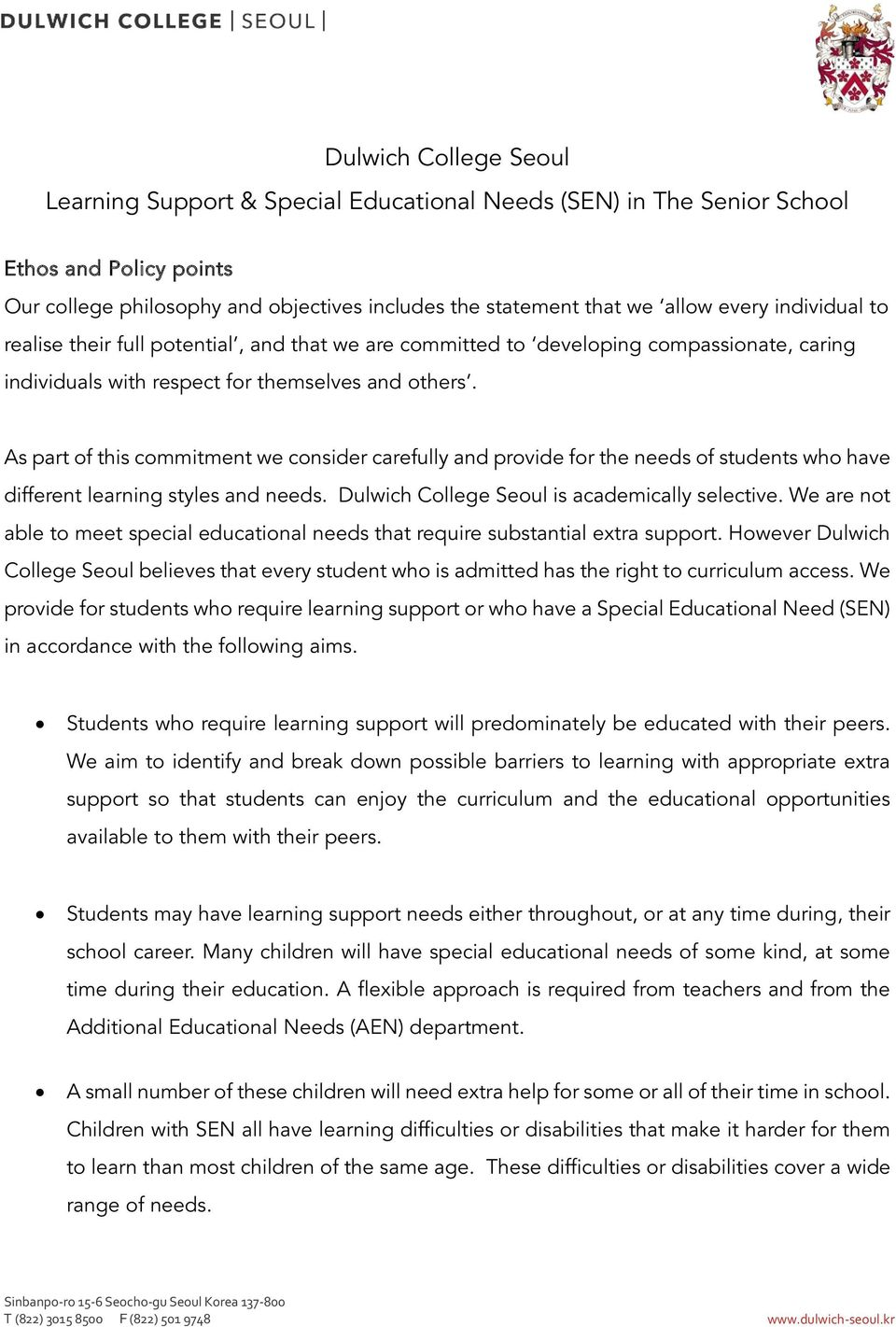 As part of this commitment we consider carefully and provide for the needs of students who have different learning styles and needs. Dulwich College Seoul is academically selective.