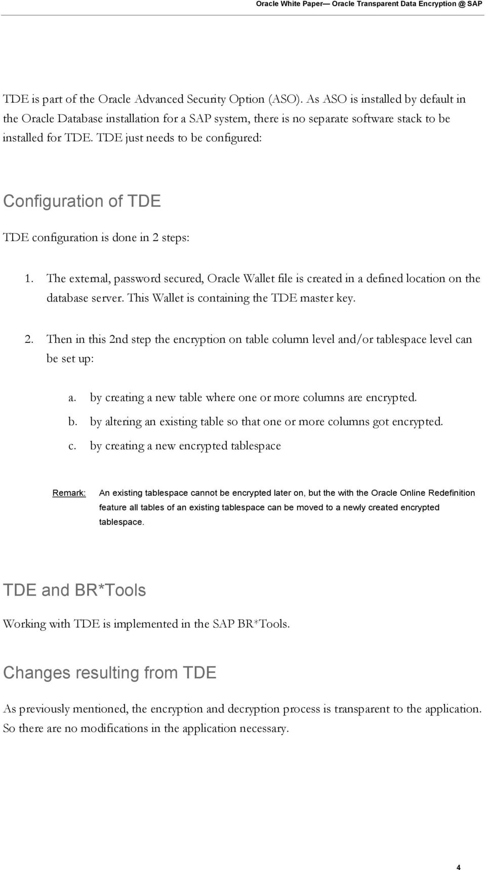 TDE just needs to be configured: Configuration of TDE TDE configuration is done in 2 steps: 1.