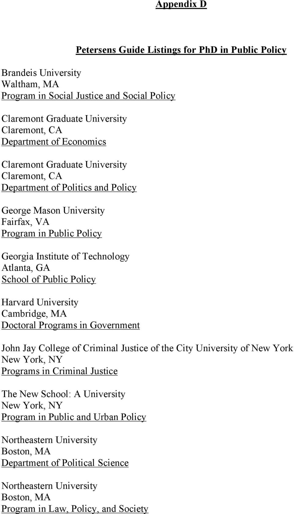 GA School of Public Policy Harvard University Cambridge, MA Doctoral Programs in Government John Jay College of Criminal Justice of the City University of New York New York, NY Programs in