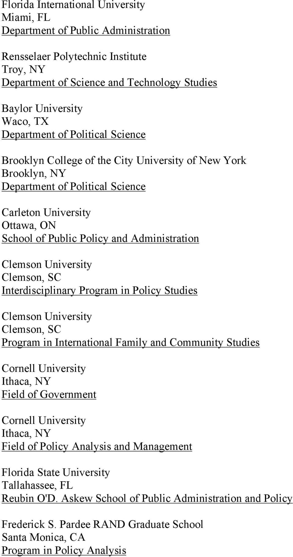 Policy Studies Clemson University Clemson, SC Program in International Family and Community Studies Cornell University Ithaca, NY Field of Government Cornell University Ithaca, NY Field of Policy