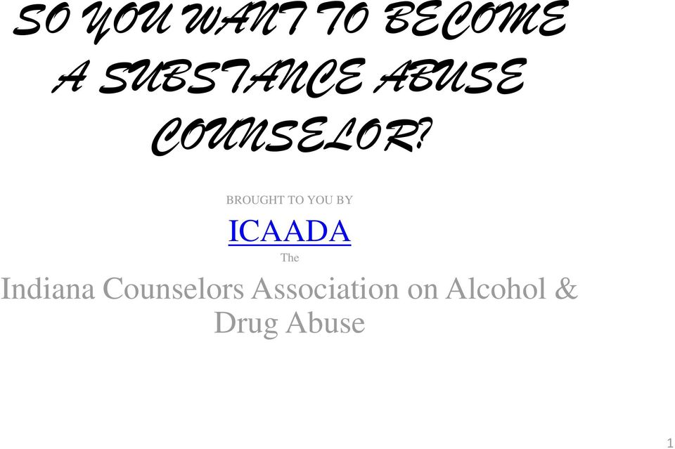 SO YOU WANT TO BECOME A SUBSTANCE ABUSE COUNSELOR? - PDF