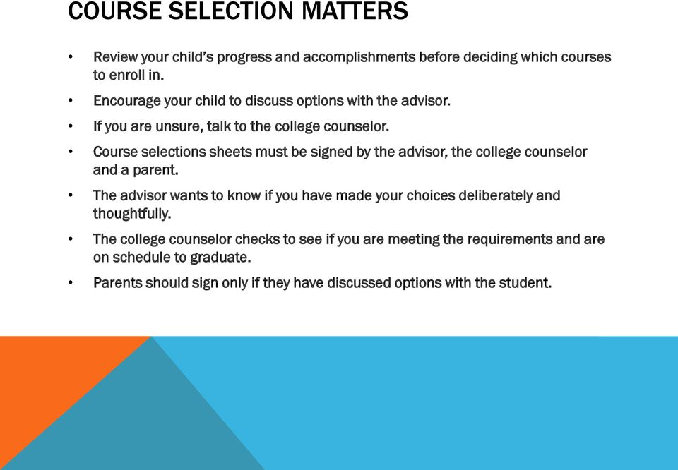 Course selections sheets must be signed by the advisor, the college counselor and a parent.
