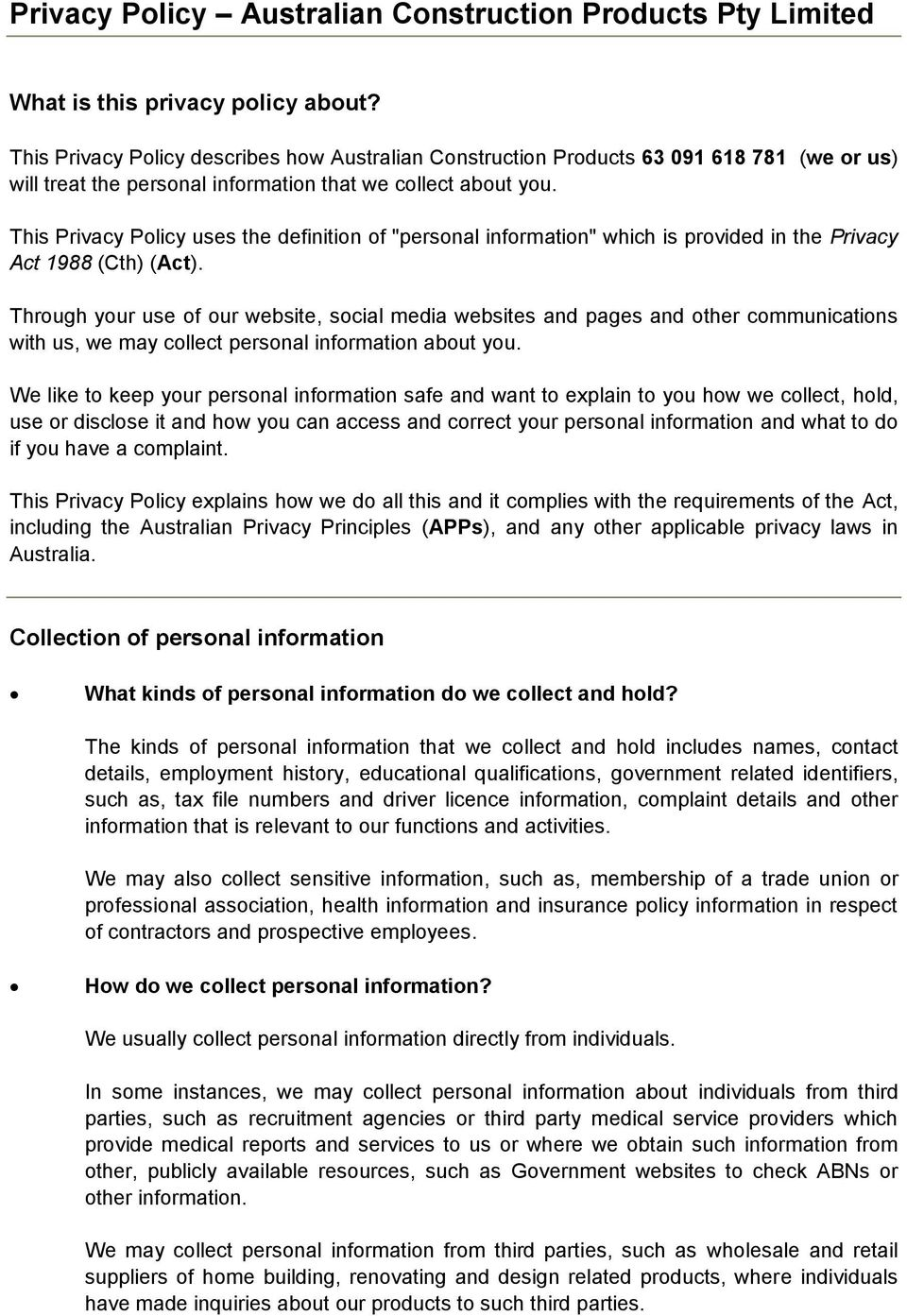 "This Privacy Policy uses the definition of ""personal information"" which is provided in the Privacy Act 1988 (Cth) (Act)."