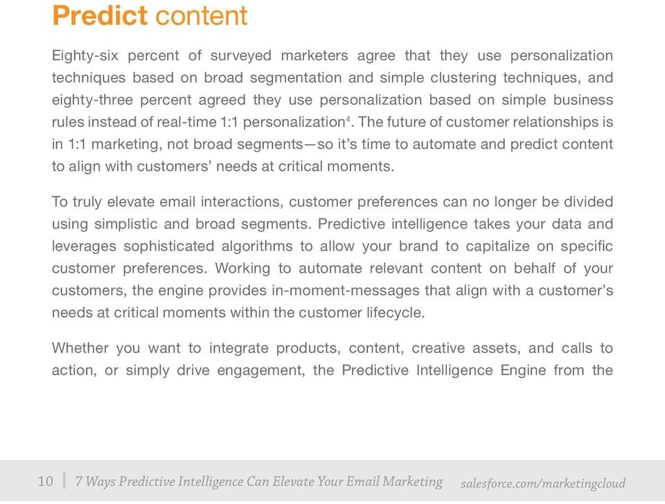 The future of customer relationships is in 1:1 marketing, not broad segments so it s time to automate and predict content to align with customers needs at critical moments.