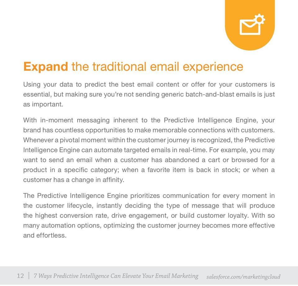 Whenever a pivotal moment within the customer journey is recognized, the Predictive Intelligence Engine can automate targeted emails in real-time.