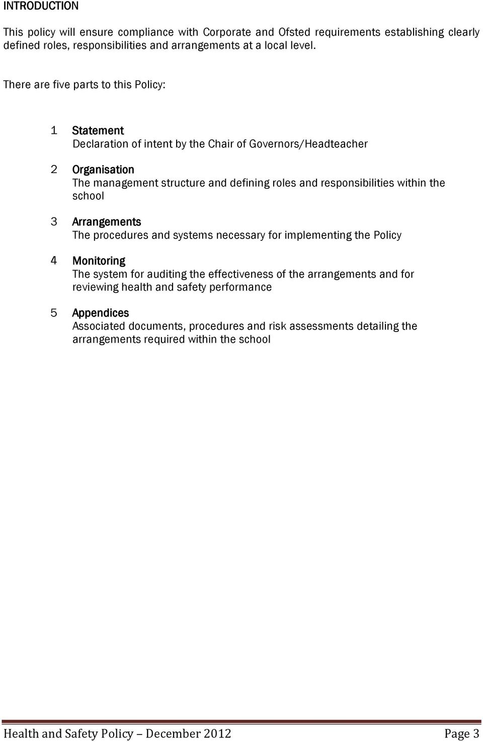 responsibilities within the school 3 Arrangements The procedures and systems necessary for implementing the Policy 4 Monitoring The system for auditing the effectiveness of the