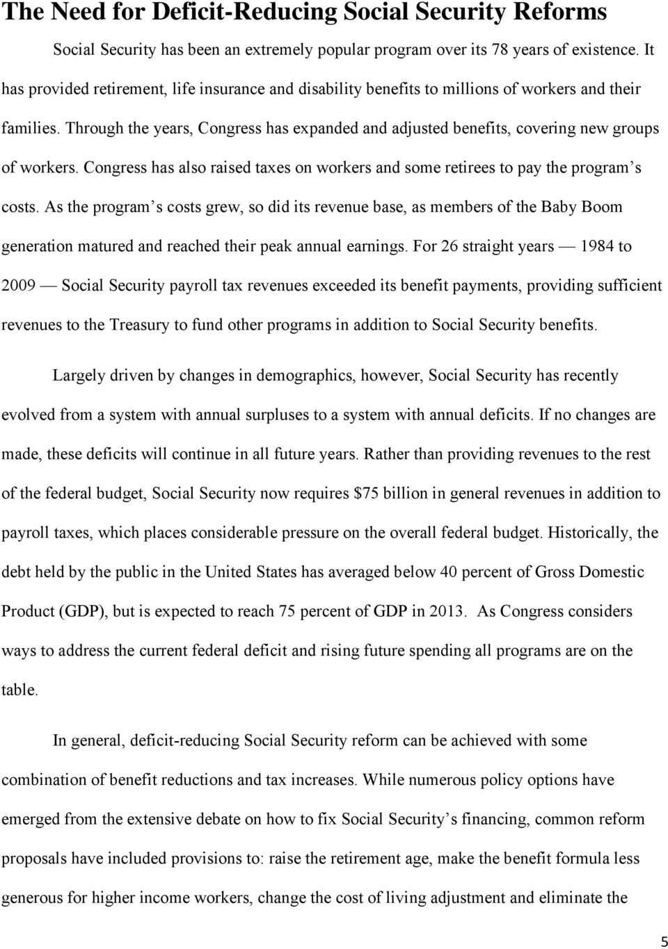 Through the years, Congress has expanded and adjusted benefits, covering new groups of workers. Congress has also raised taxes on workers and some retirees to pay the program s costs.
