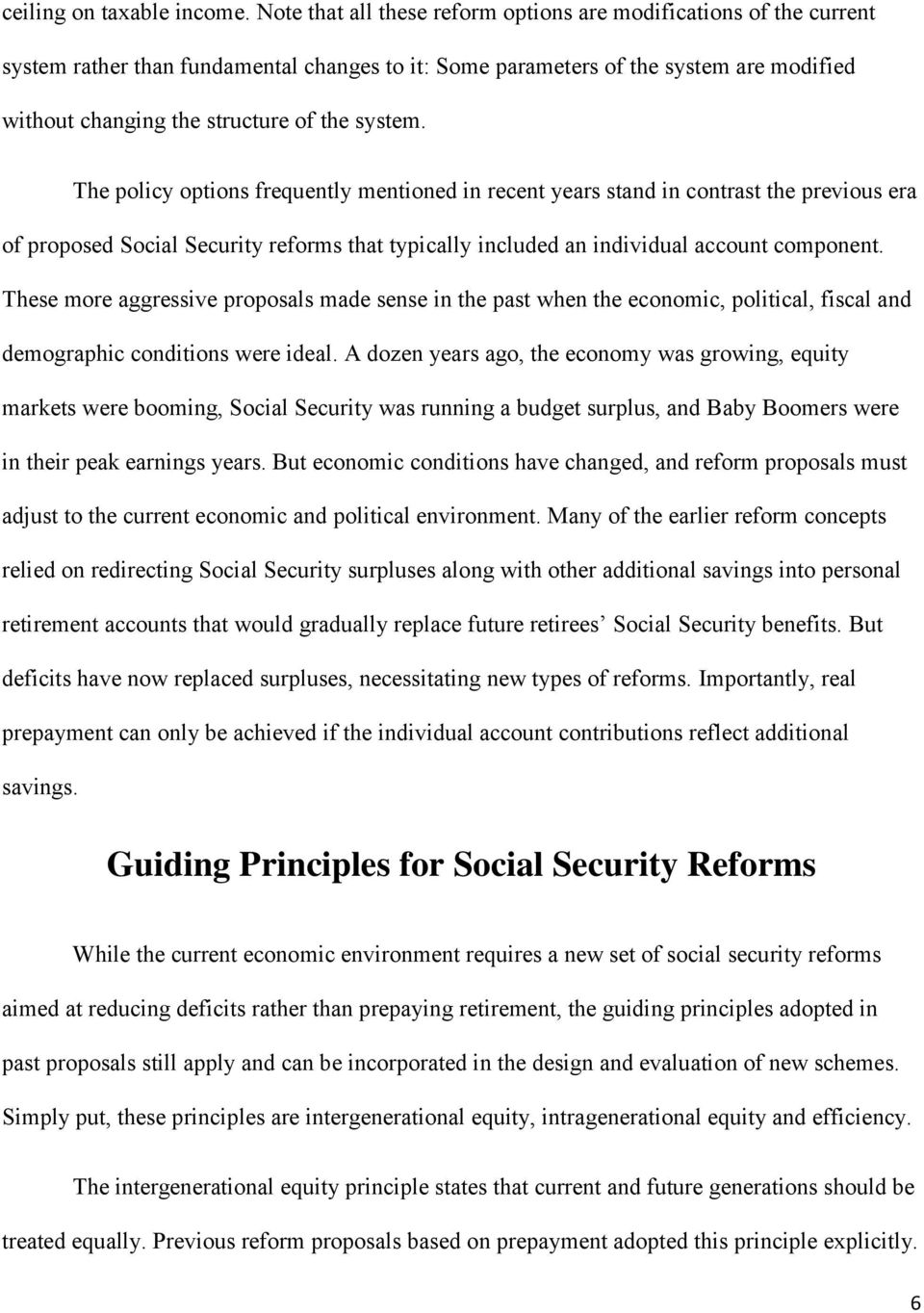system. The policy options frequently mentioned in recent years stand in contrast the previous era of proposed Social Security reforms that typically included an individual account component.