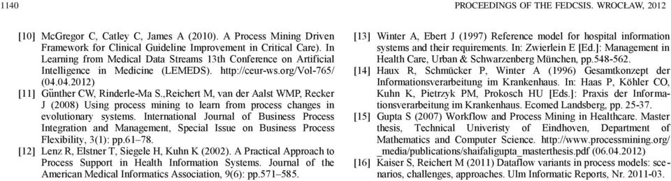 ,Reichert M, van der Aalst WMP, Recker J (2008) Using process mining to learn from process changes in evolutionary systems.