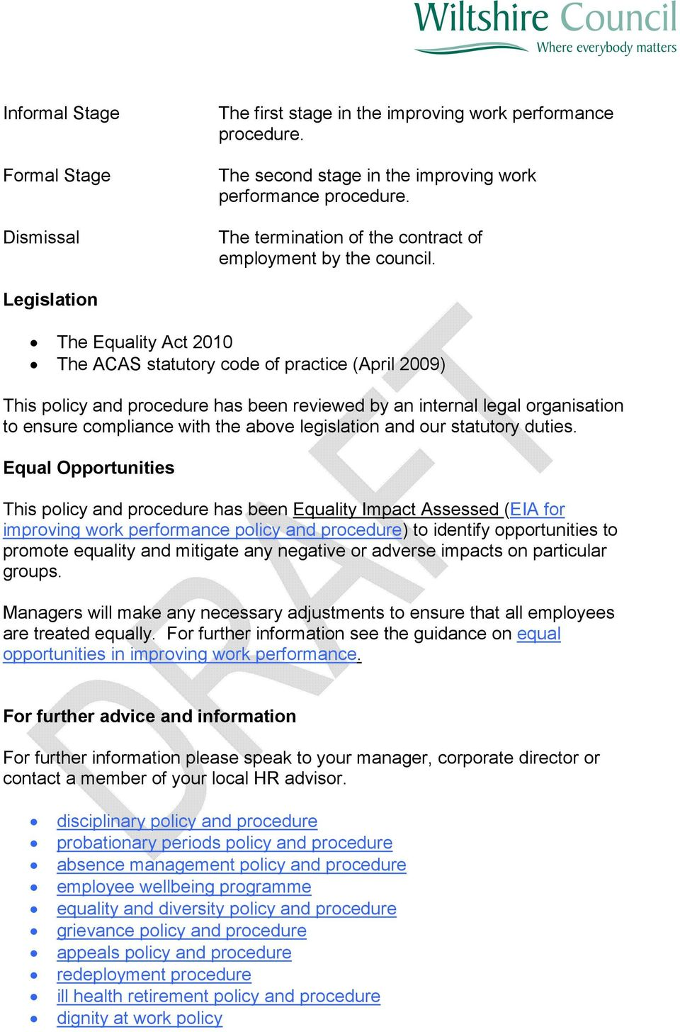 Legislation The Equality Act 2010 The ACAS statutory code of practice (April 2009) This policy and procedure has been reviewed by an internal legal organisation to ensure compliance with the above