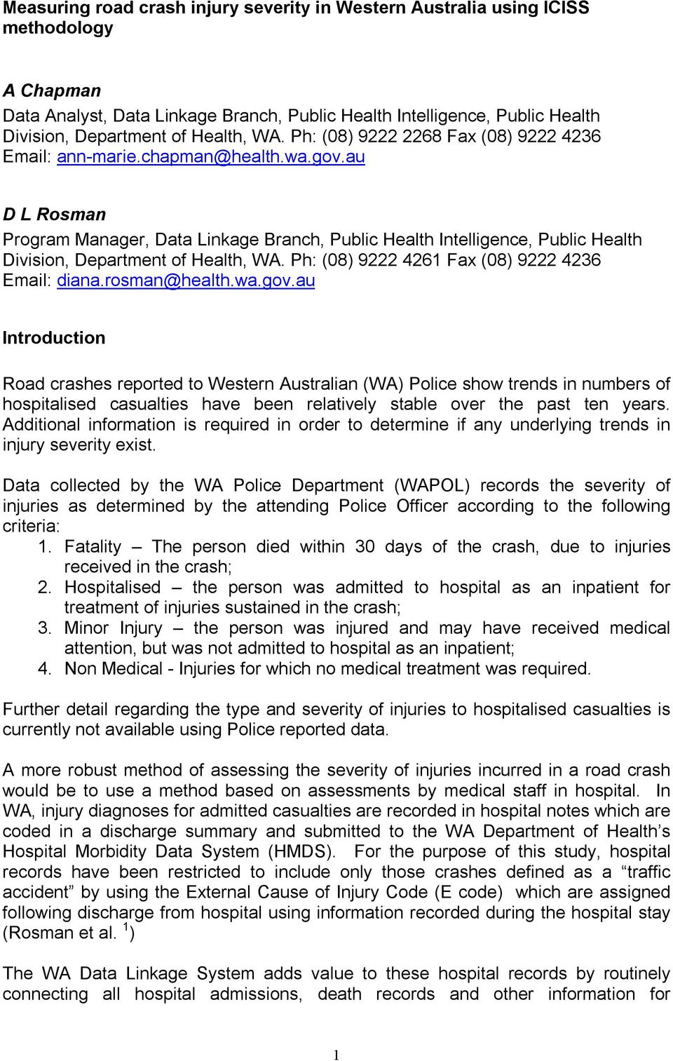 au D L Rosman Program Manager, Data Linkage Branch, Public Health Intelligence, Public Health Division, Department of Health, WA. Ph: (08) 9222 4261 Fax (08) 9222 4236 Email: diana.rosman@health.wa.