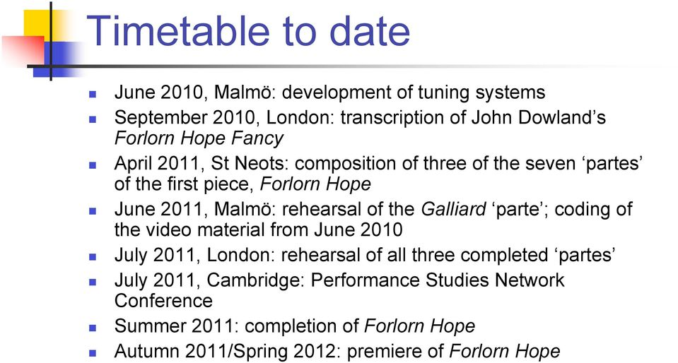 the Galliard parte ; coding of the video material from June 2010 July 2011, London: rehearsal of all three completed partes July 2011,