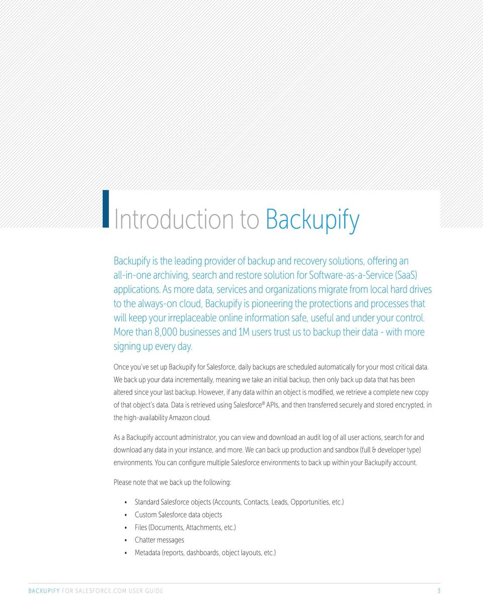 As more data, services and organizations migrate from local hard drives to the always-on cloud, Backupify is pioneering the protections and processes that will keep your irreplaceable online