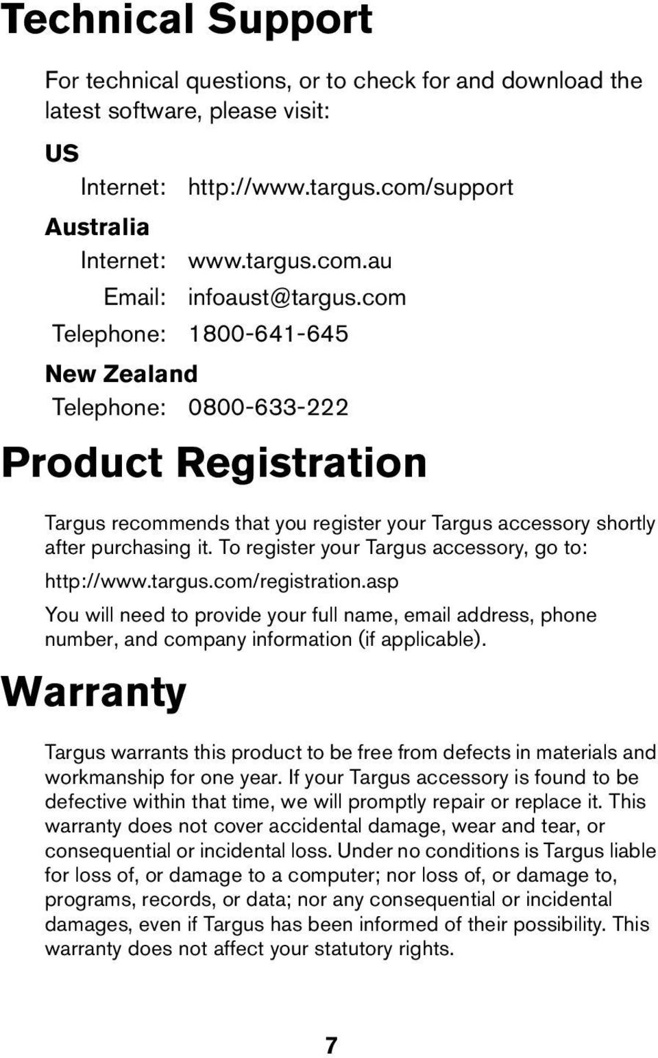 To register your Targus accessory, go to: http://www.targus.com/registration.asp You will need to provide your full name, email address, phone number, and company information (if applicable).