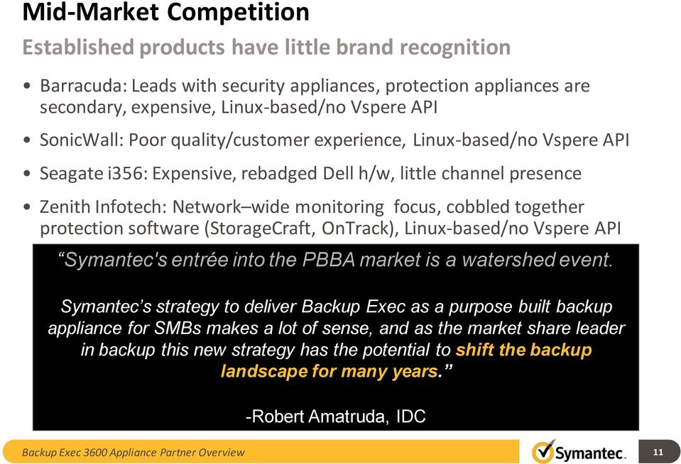 together protection software (StorageCraft, OnTrack), Linux-based/no Vspere API Symantec's entrée into the PBBA market is a watershed event.