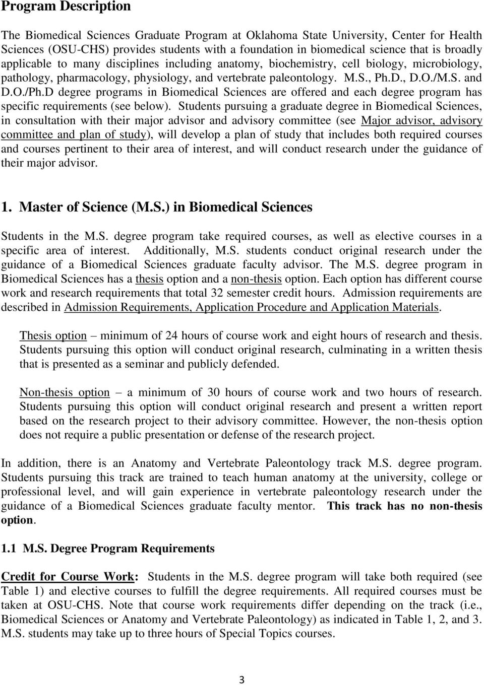 D degree programs in Biomedical Sciences are offered and each degree program has specific requirements (see below).
