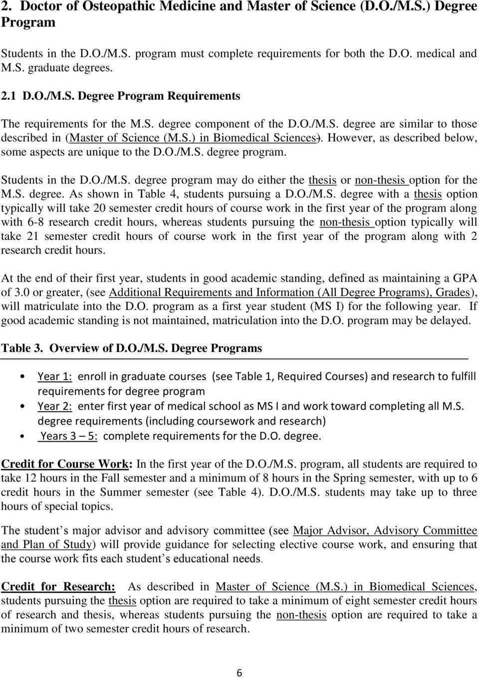 However, as described below, some aspects are unique to the D.O./M.S. degree program. Students in the D.O./M.S. degree program may do either the thesis or non-thesis option for the M.S. degree. As shown in Table 4, students pursuing a D.