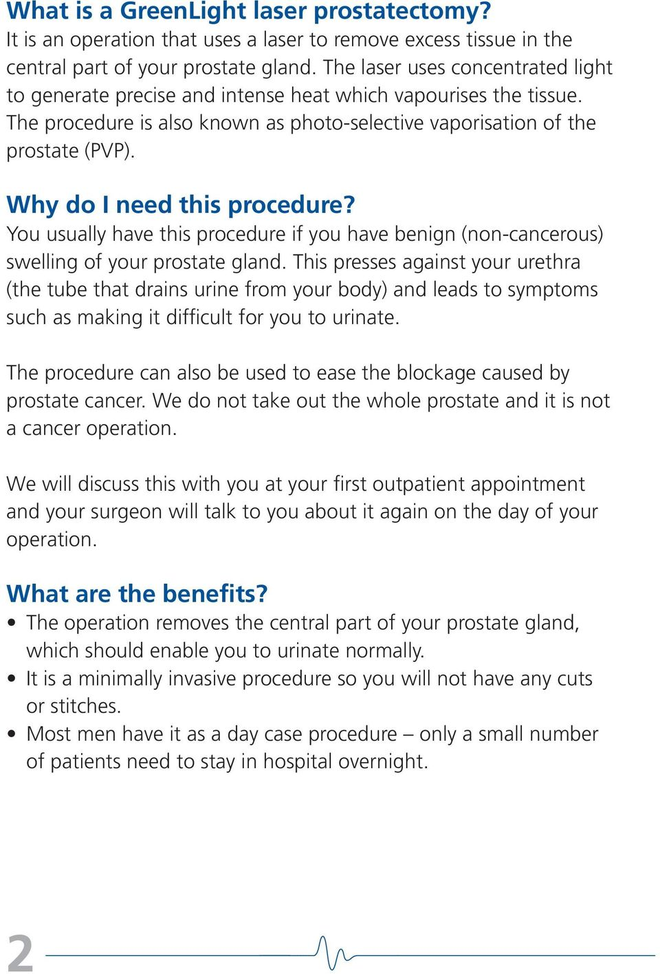 Why do I need this procedure? You usually have this procedure if you have benign (non-cancerous) swelling of your prostate gland.
