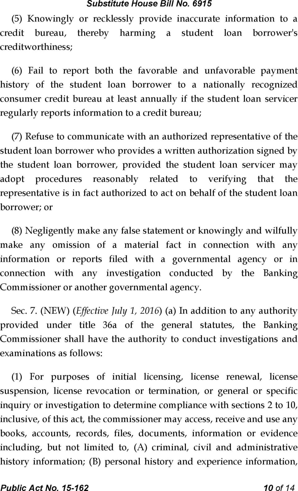 Refuse to communicate with an authorized representative of the student loan borrower who provides a written authorization signed by the student loan borrower, provided the student loan servicer may