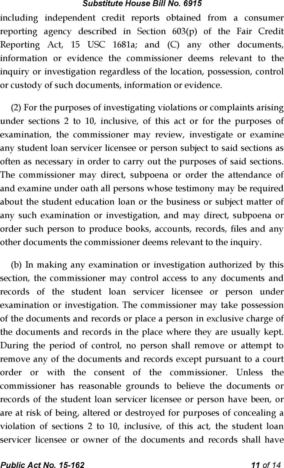 (2) For the purposes of investigating violations or complaints arising under sections 2 to 10, inclusive, of this act or for the purposes of examination, the commissioner may review, investigate or