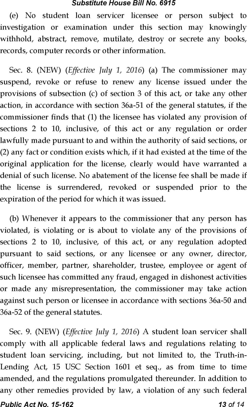 (NEW) (Effective July 1, 2016) (a) The commissioner may suspend, revoke or refuse to renew any license issued under the provisions of subsection (c) of section 3 of this act, or take any other