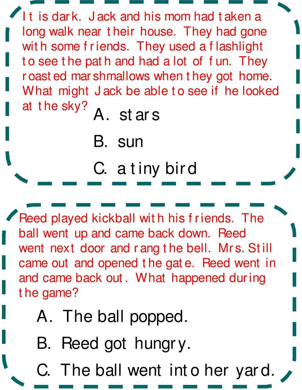 What might Jack be able to see if he looked at the sky? A. stars B. sun C. a tiny bird Reed played kickball with his friends.