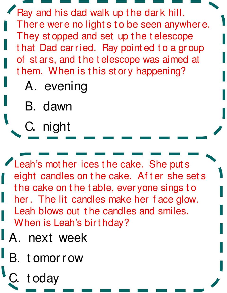 When is this story happening? A. evening B. dawn C. night Leah s mother ices the cake. She puts eight candles on the cake.