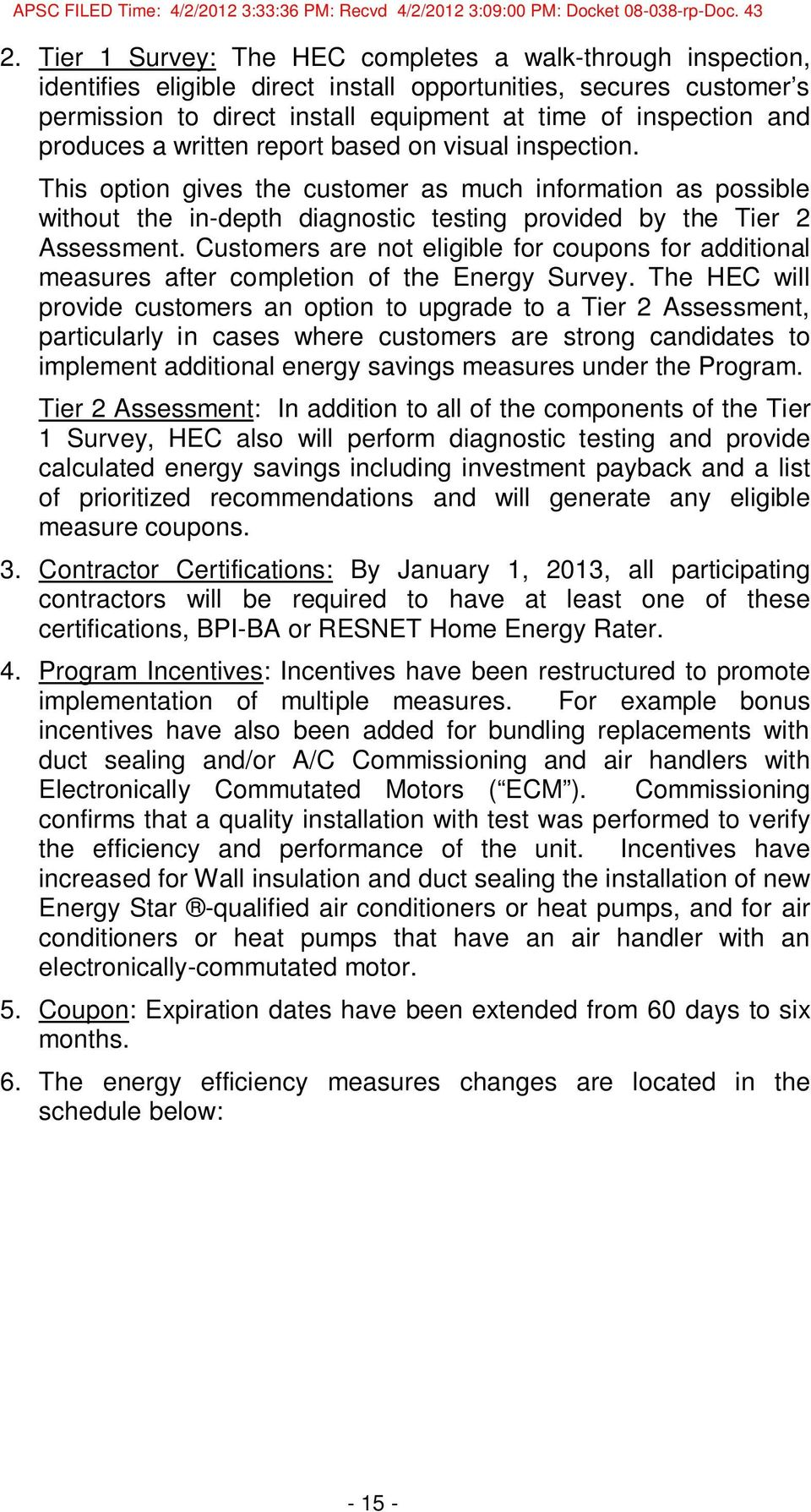 Customers are not eligible for coupons for additional measures after completion of the Energy Survey.