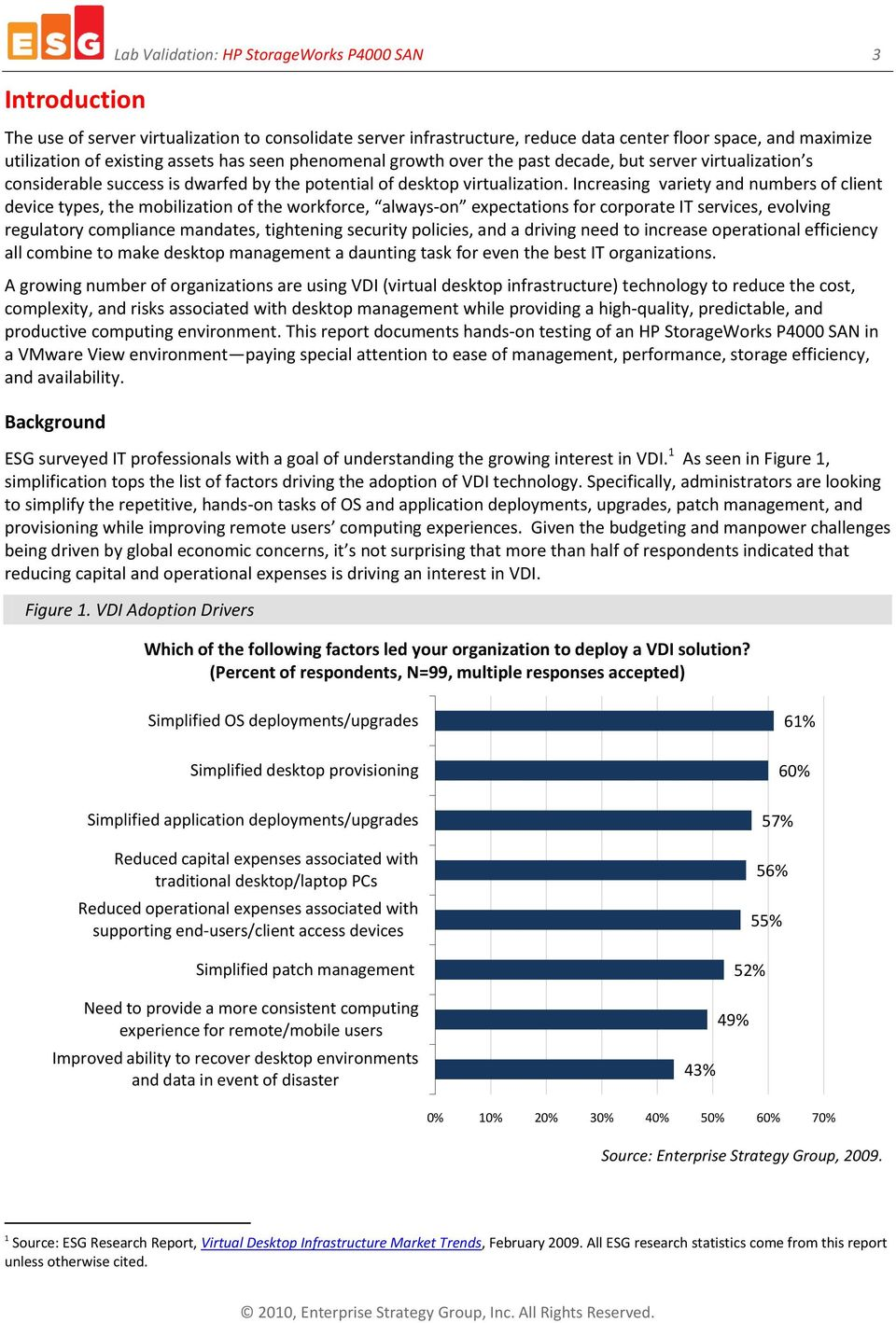 Increasing variety and numbers of client device types, the mobilization of the workforce, always-on expectations for corporate IT services, evolving regulatory compliance mandates, tightening