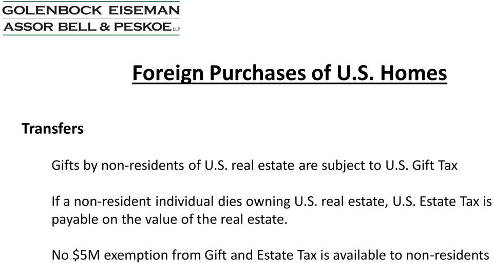 No $5M exemption from Gift and Estate Tax is available to non-residents