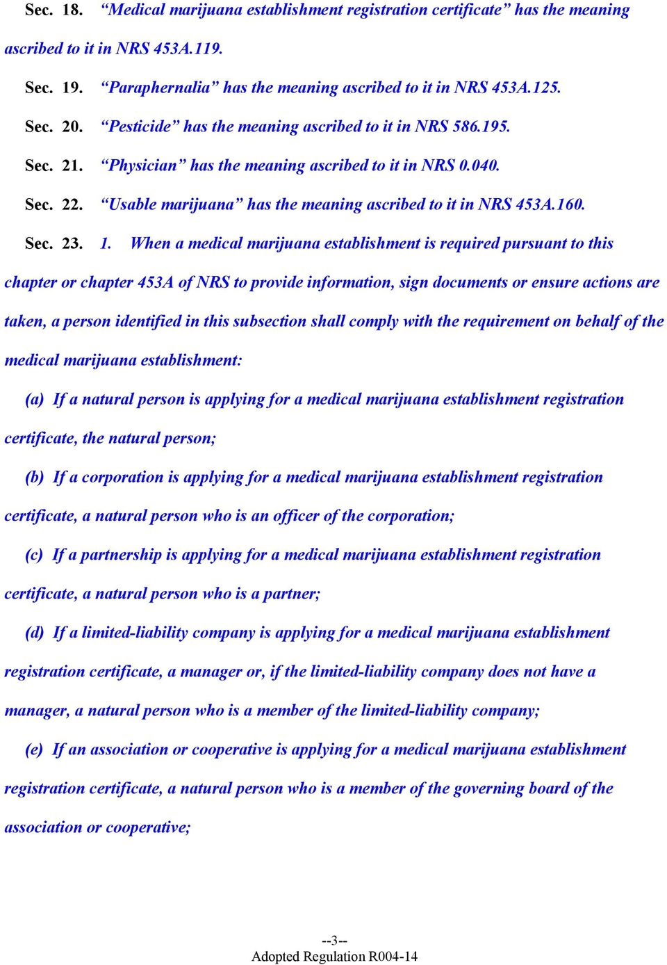 1. When a medical marijuana establishment is required pursuant to this chapter or chapter 453A of NRS to provide information, sign documents or ensure actions are taken, a person identified in this