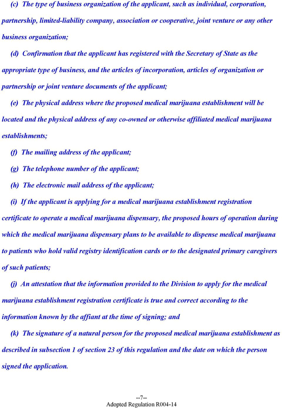 partnership or joint venture documents of the applicant; (e) The physical address where the proposed medical marijuana establishment will be located and the physical address of any co-owned or