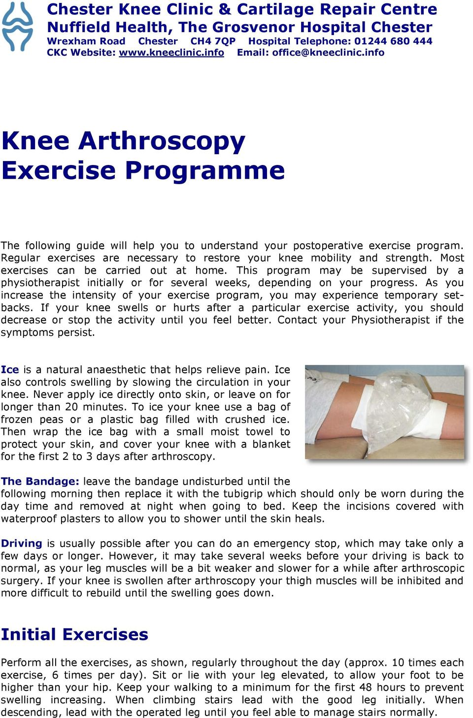 Regular exercises are necessary to restore your knee mobility and strength. Most exercises can be carried out at home.