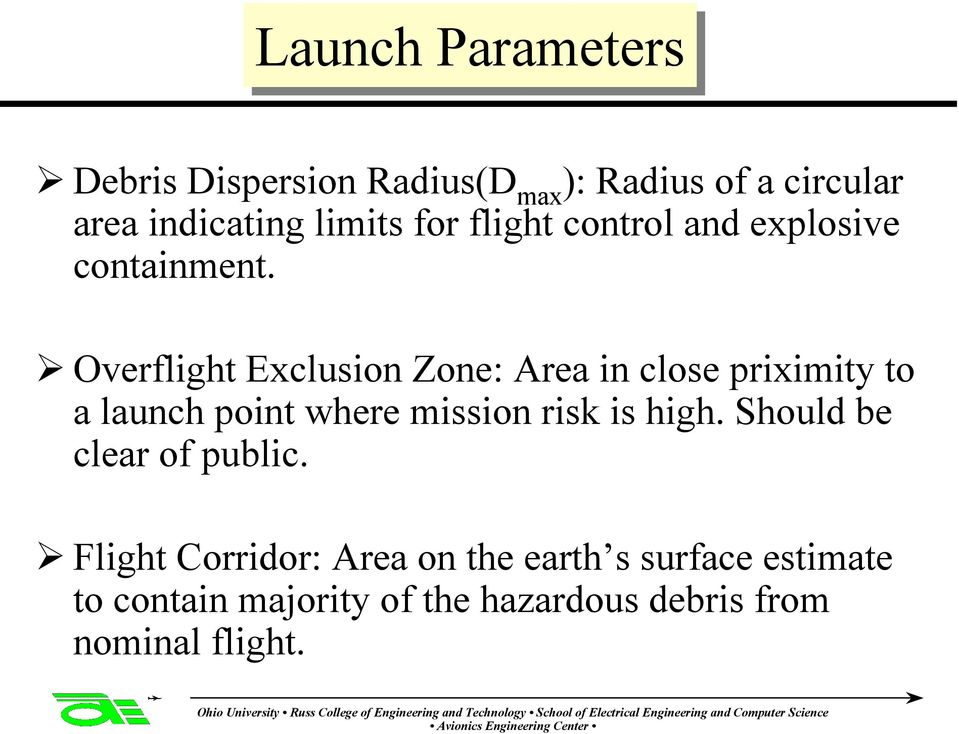 Overflight Exclusion Zone: Area in close priximity to a launch point where mission risk is high.
