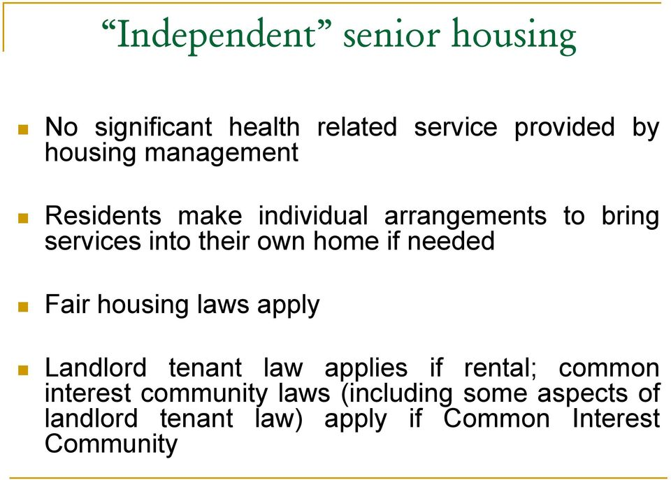 if needed Fair housing laws apply Landlord tenant law applies if rental; common interest