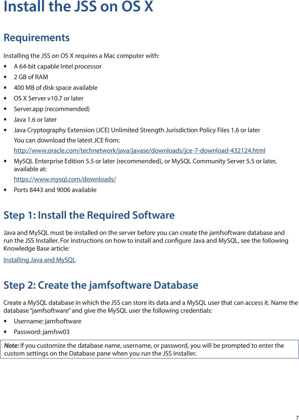 oracle.com/technetwork/java/javase/downloads/jce-7-download-432124.html MySQL Enterprise Edition 5.5 or later (recommended), or MySQL Community Server 5.5 or later, available at: https://www.mysql.