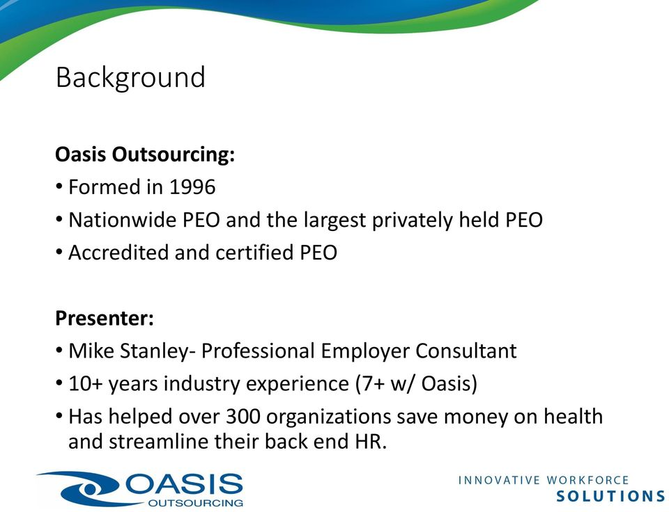 Professional Employer Consultant 10+ years industry experience (7+ w/ Oasis)