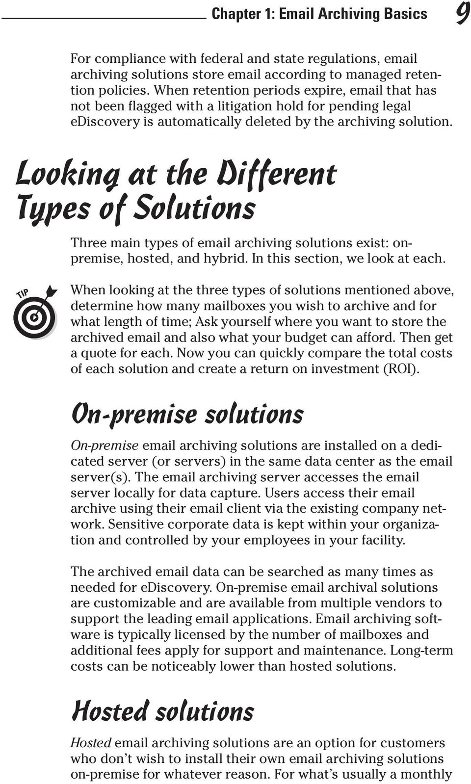 Looking at the Different Types of Solutions Three main types of email archiving solutions exist: onpremise, hosted, and hybrid. In this section, we look at each.