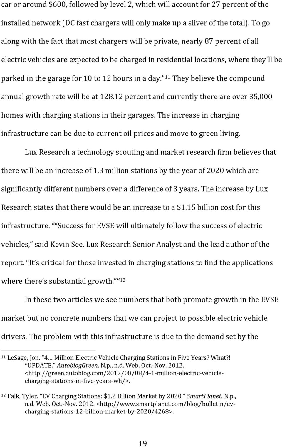 10 to 12 hours in a day. 11 They believe the compound annual growth rate will be at 128.12 percent and currently there are over 35,000 homes with charging stations in their garages.