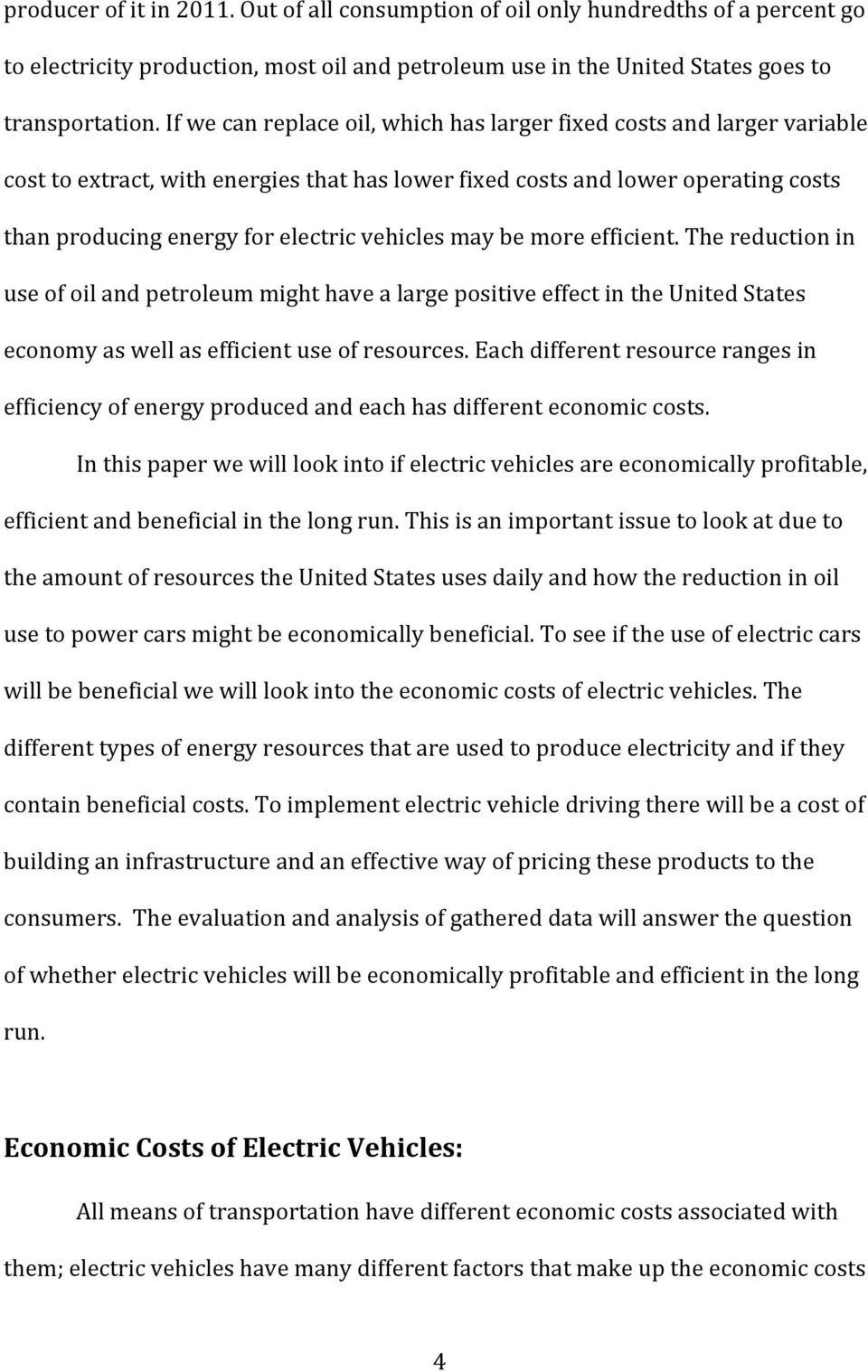 may be more efficient. The reduction in use of oil and petroleum might have a large positive effect in the United States economy as well as efficient use of resources.