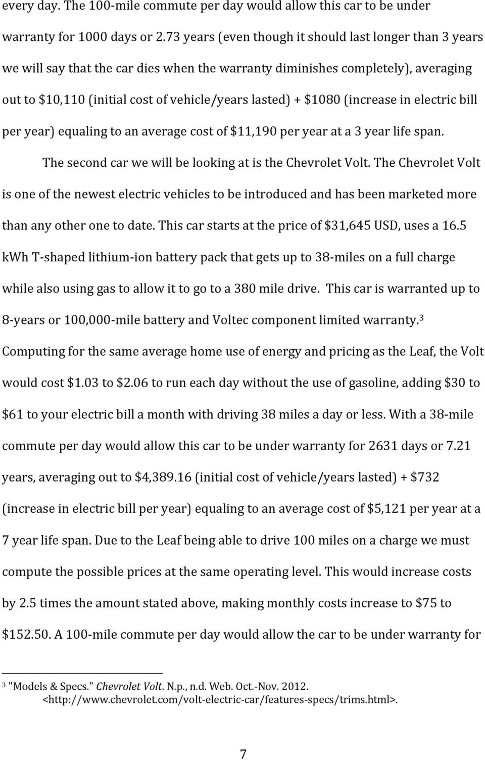 $1080 (increase in electric bill per year) equaling to an average cost of $11,190 per year at a 3 year life span. The second car we will be looking at is the Chevrolet Volt.
